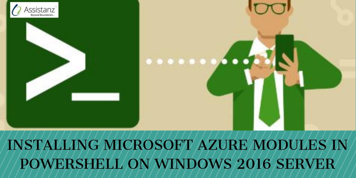 Installing Microsoft Azure Modules in Powershell on Windows 2016 server